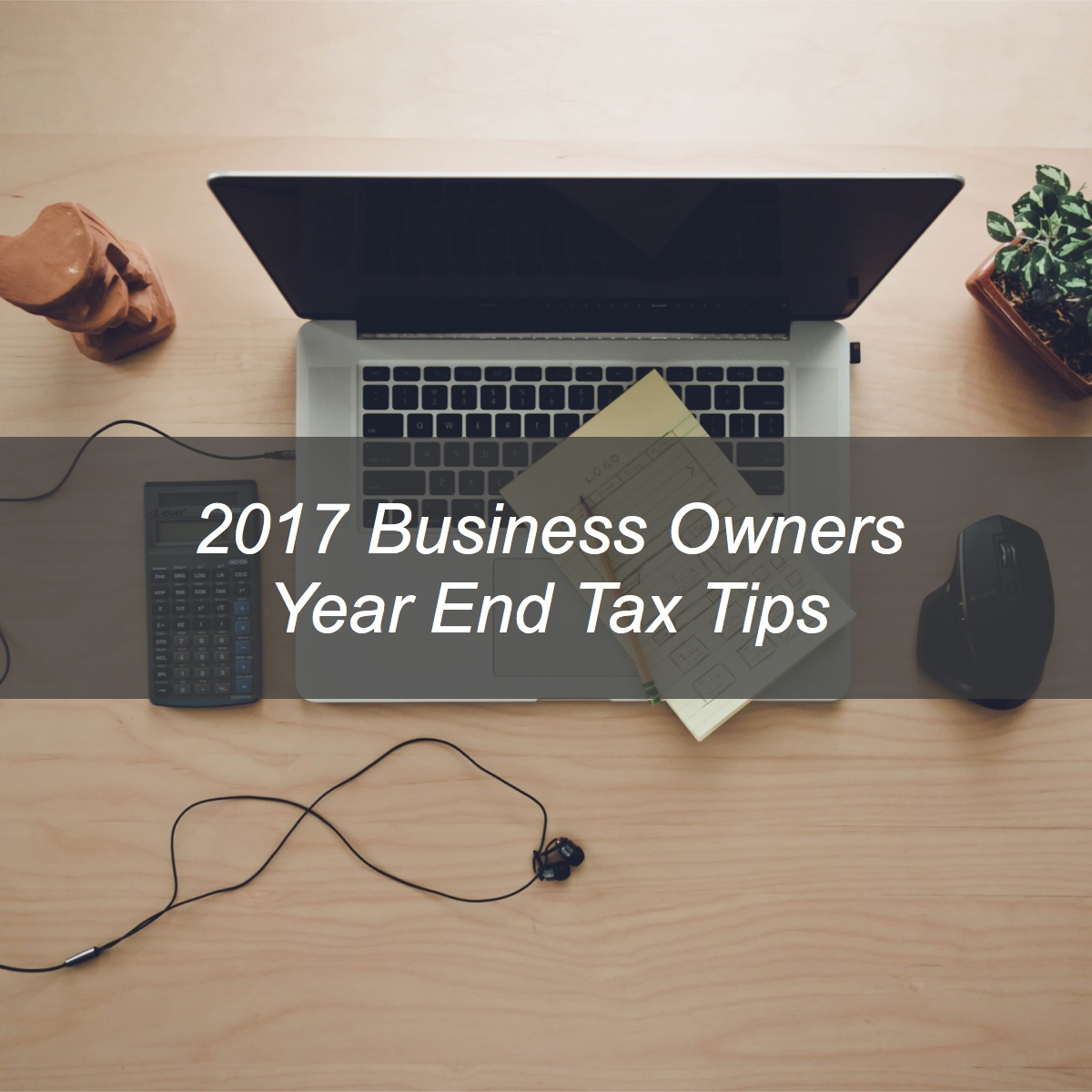 Business Owners: 2017 Year End Tax Tips