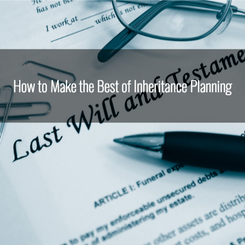 How to Make the Best of Inheritance Planning