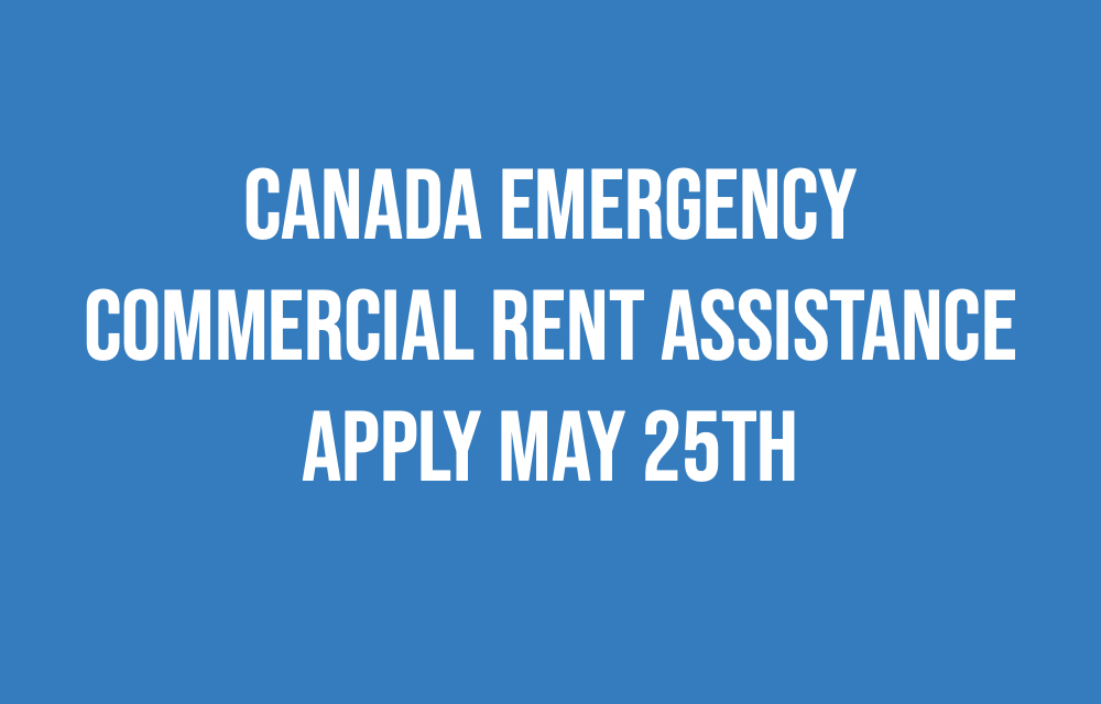 Small Businesses!  Applications for Canada Emergency Commercial Rent Assistance starts May 25th