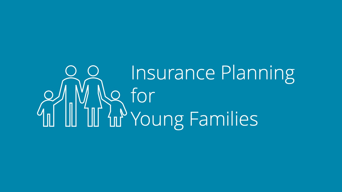 Insurance Planning for Young Families